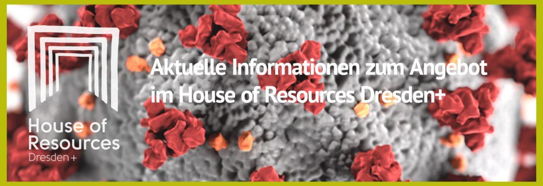 Aktuelle Informationen zum Angebot des House of Resources Dresden+.