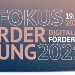 Fokus Förderung 2021 - Digitale Fördermesse