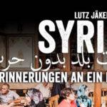 Syrien - Erinnerungen an ein Land ohne Krieg. Vortrag von Lutz Jäkel