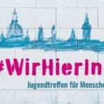 #WirHierInDresden - Jugendtreffen für junge Menschen mit Migrantionsgeschichte